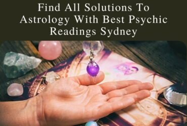 Looking For The Best Psychic Readings Sydney?